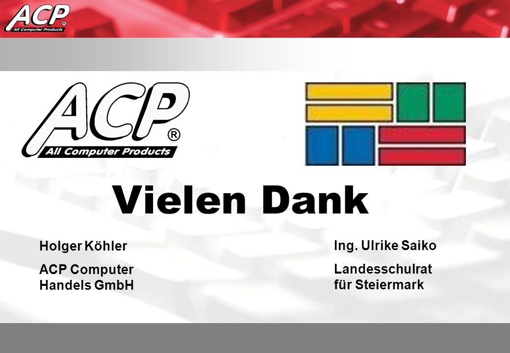 Vielen Dank Holger Köhler Ing. Ulrike Saiko ACP Computer Handels GmbH