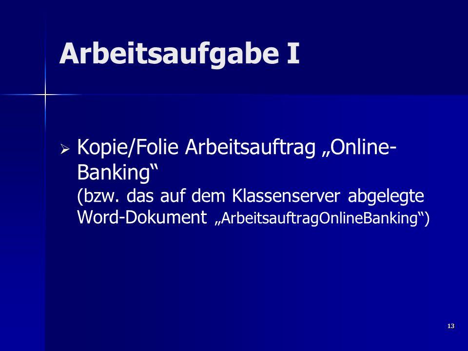 """Arbeitsaufgabe I Kopie/Folie Arbeitsauftrag """"Online-Banking (bzw. das auf dem Klassenserver abgelegte Word-Dokument """"ArbeitsauftragOnlineBanking )"""