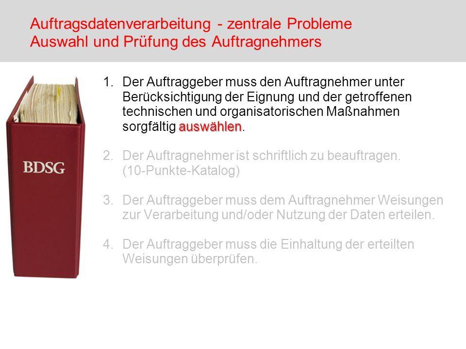 Auftragsdatenverarbeitung - zentrale Probleme Auswahl und Prüfung des Auftragnehmers