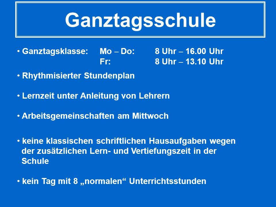 Ganztagsschule Ganztagsklasse: Mo – Do: 8 Uhr – 16.00 Uhr