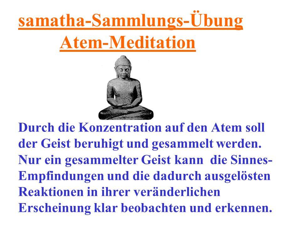 samatha-Sammlungs-Übung Atem-Meditation Durch die Konzentration auf den Atem soll der Geist beruhigt und gesammelt werden.
