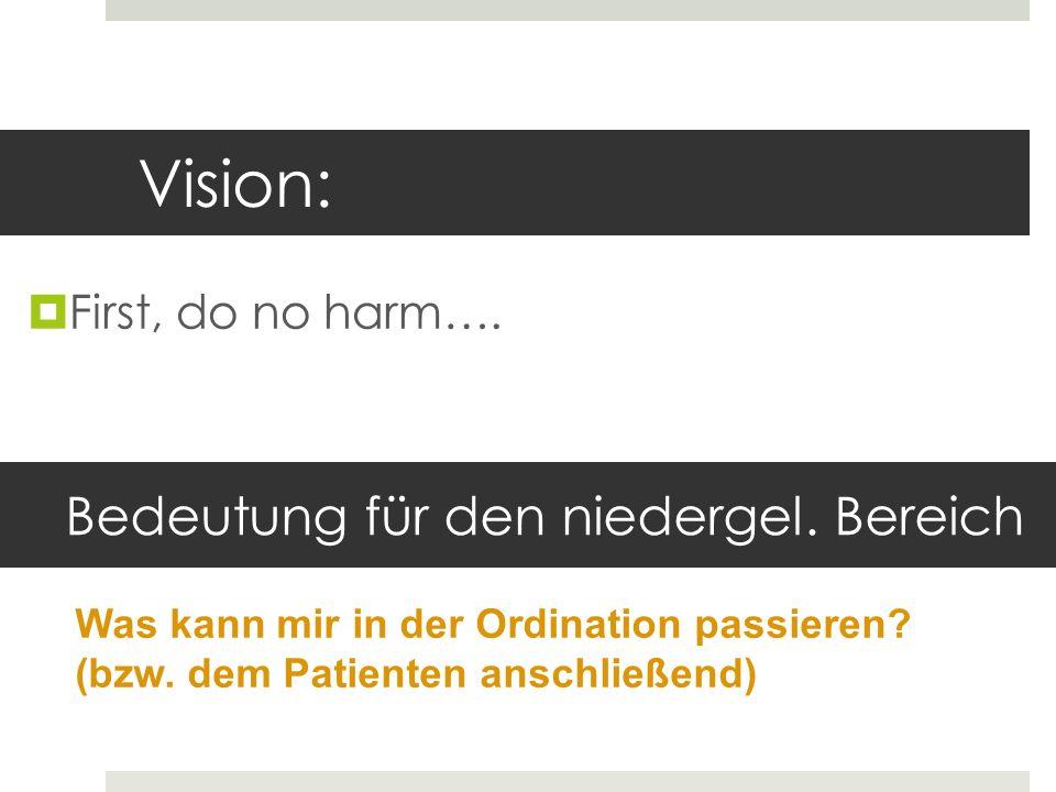 Vision: Bedeutung für den niedergel. Bereich First, do no harm….