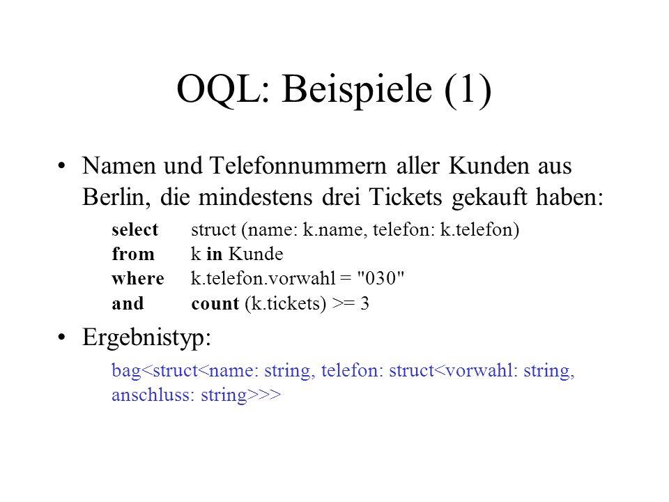 OQL: Beispiele (1) Namen und Telefonnummern aller Kunden aus Berlin, die mindestens drei Tickets gekauft haben: