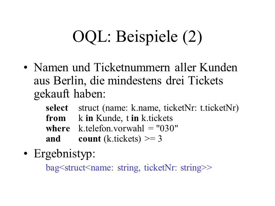 OQL: Beispiele (2) Namen und Ticketnummern aller Kunden aus Berlin, die mindestens drei Tickets gekauft haben: