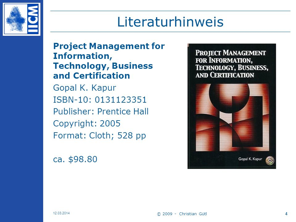 Literaturhinweis Project Management for Information, Technology, Business and Certification. Gopal K. Kapur.