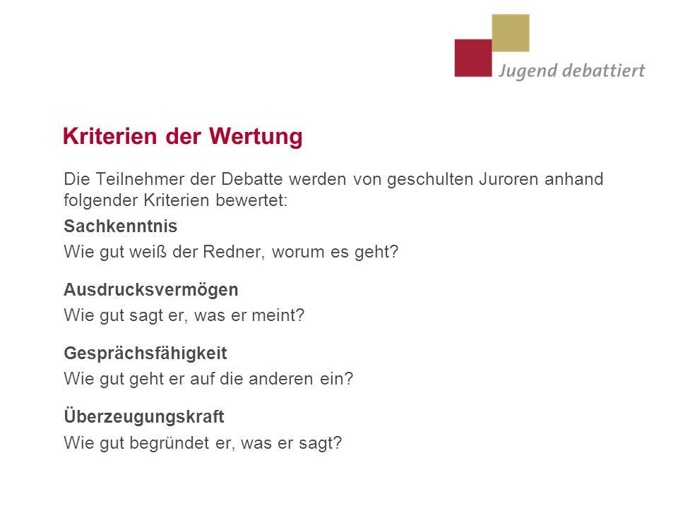 Kriterien der WertungDie Teilnehmer der Debatte werden von geschulten Juroren anhand folgender Kriterien bewertet: