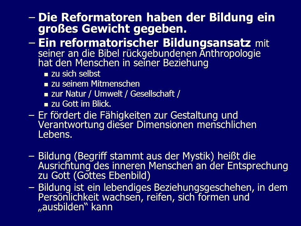 Die Reformatoren haben der Bildung ein großes Gewicht gegeben.
