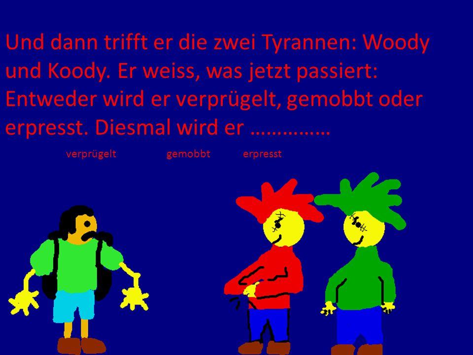 Und dann trifft er die zwei Tyrannen: Woody und Koody