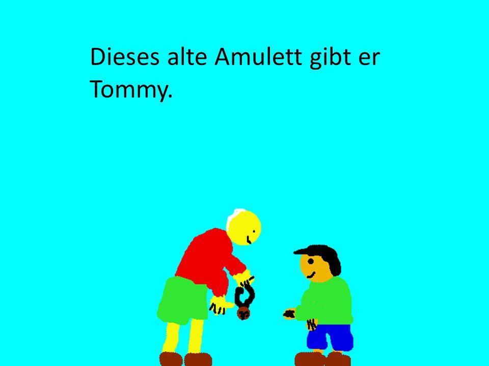 Dieses alte Amulett gibt er Tommy.