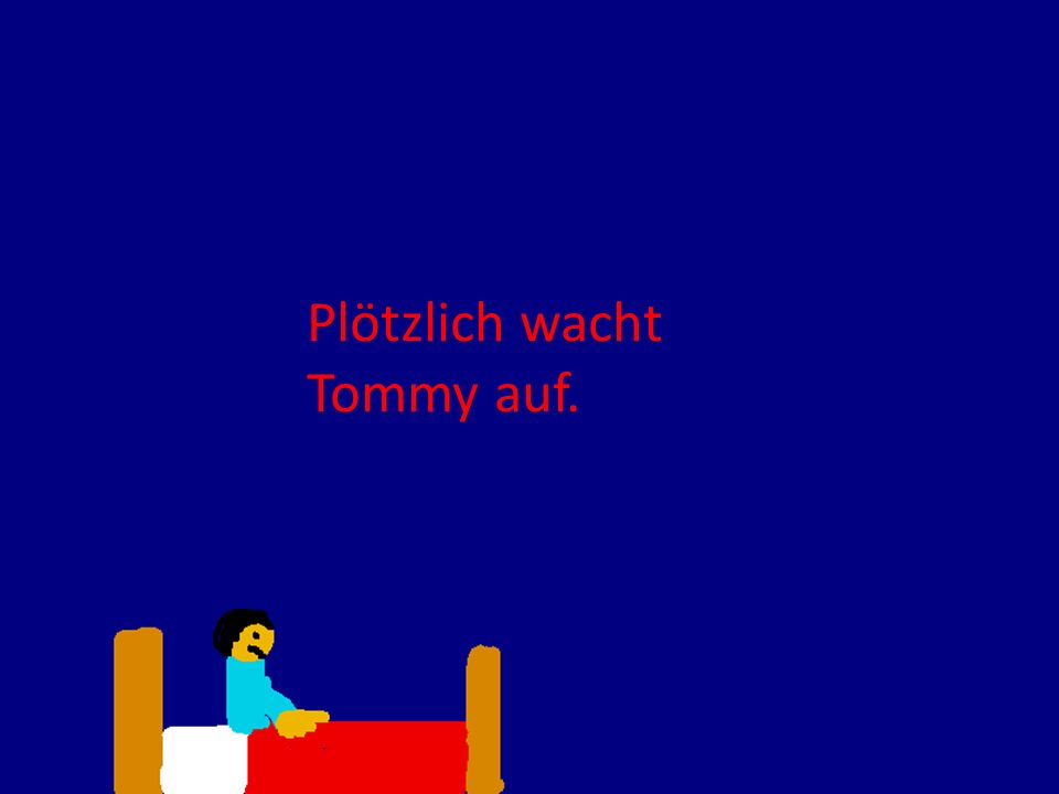 Plötzlich wacht Tommy auf.