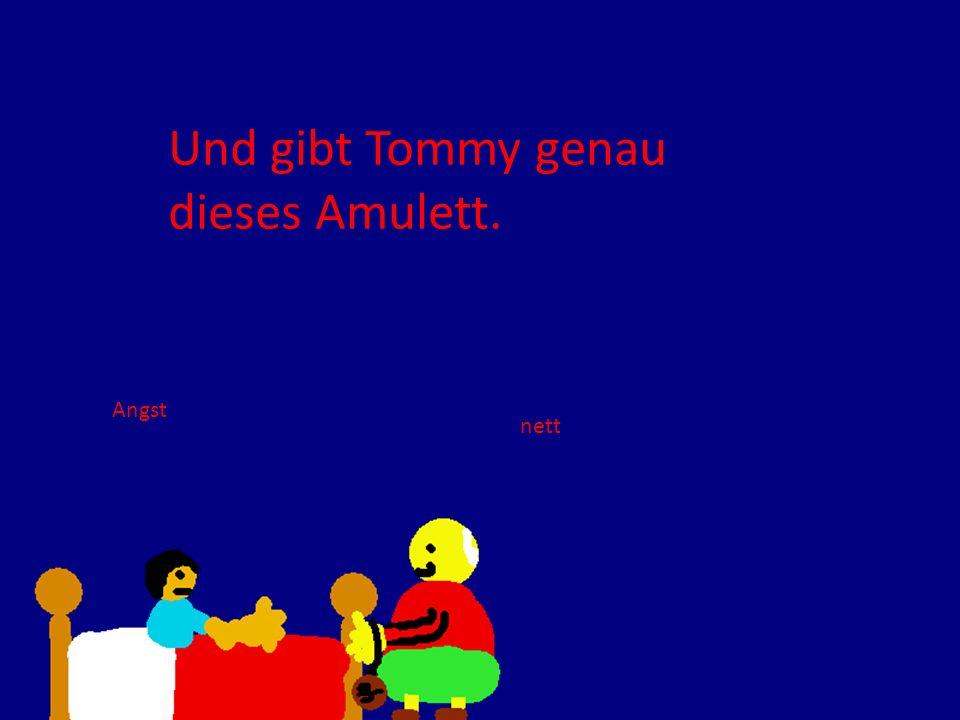 Und gibt Tommy genau dieses Amulett.