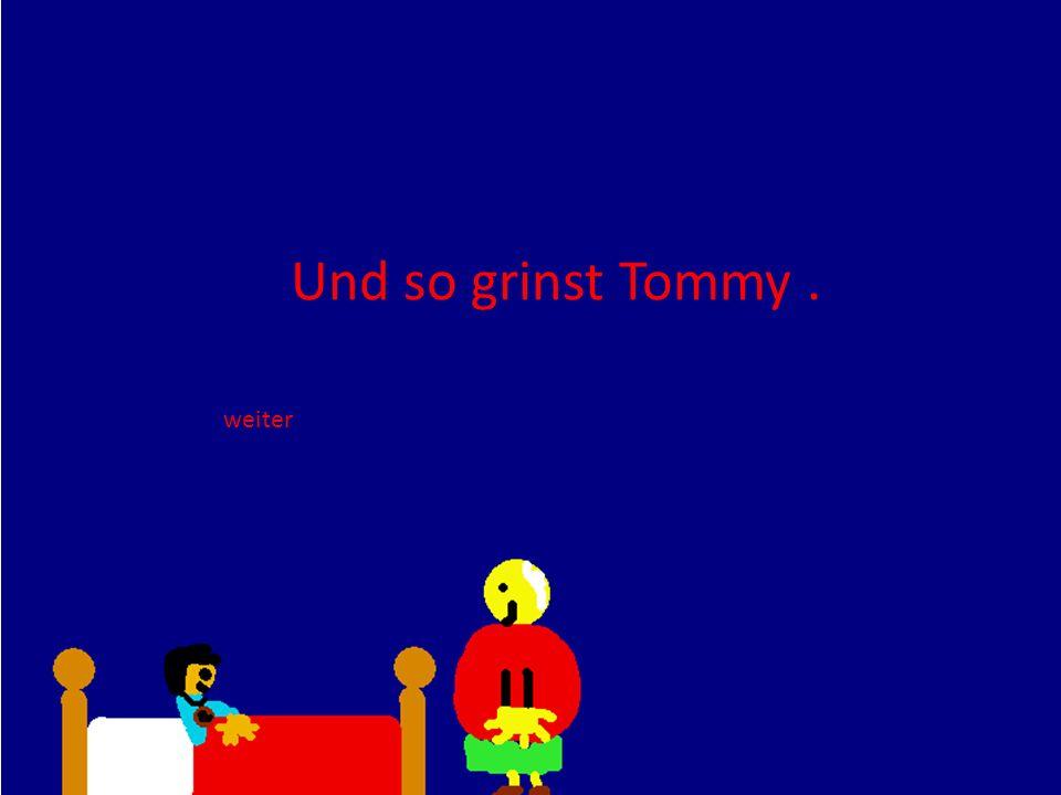 Und so grinst Tommy . weiter