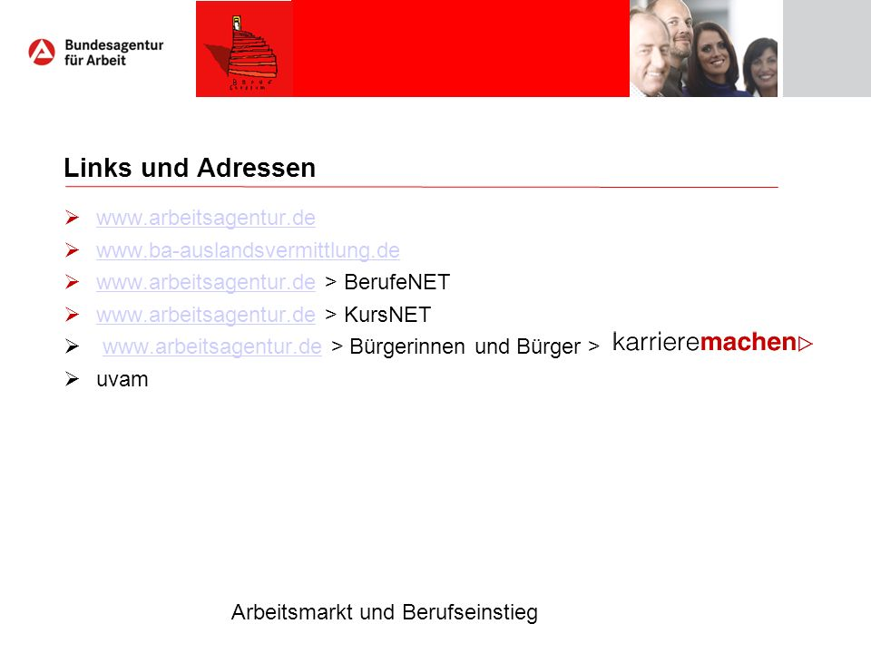 Links und Adressen www.arbeitsagentur.de www.ba-auslandsvermittlung.de