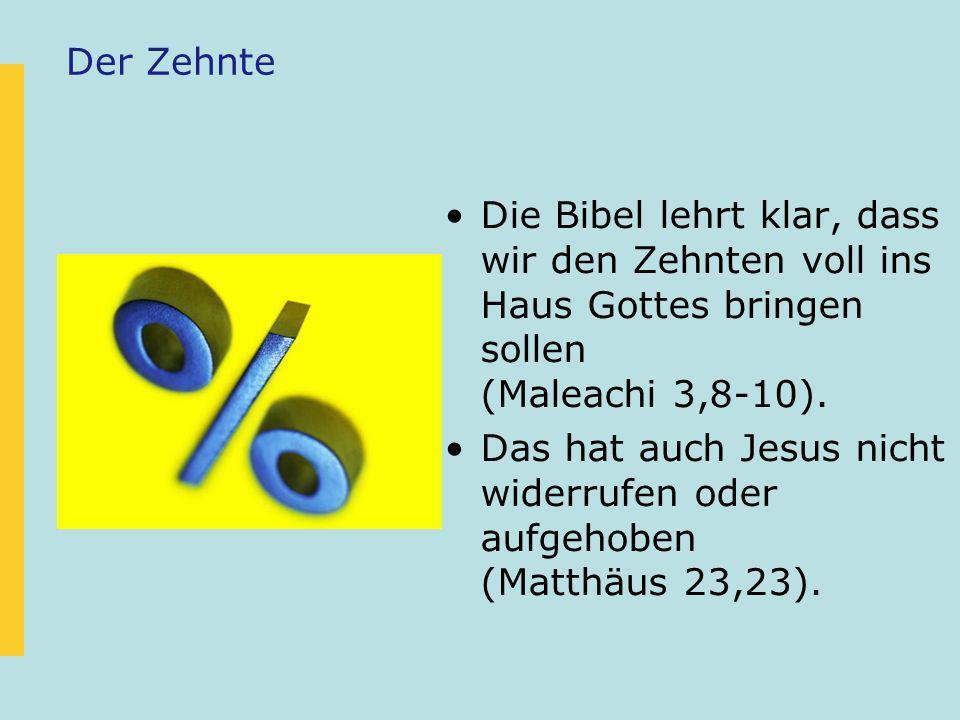 Der ZehnteDie Bibel lehrt klar, dass wir den Zehnten voll ins Haus Gottes bringen sollen (Maleachi 3,8-10).
