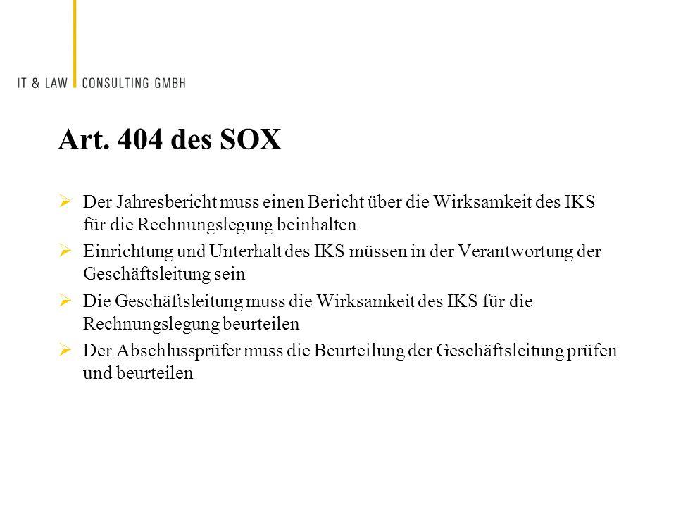 Art. 404 des SOXDer Jahresbericht muss einen Bericht über die Wirksamkeit des IKS für die Rechnungslegung beinhalten.