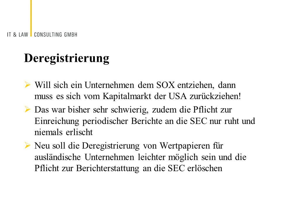 Deregistrierung Will sich ein Unternehmen dem SOX entziehen, dann muss es sich vom Kapitalmarkt der USA zurückziehen!
