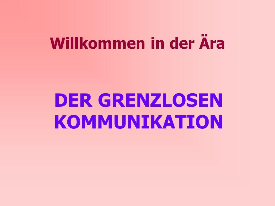 DER GRENZLOSEN KOMMUNIKATION
