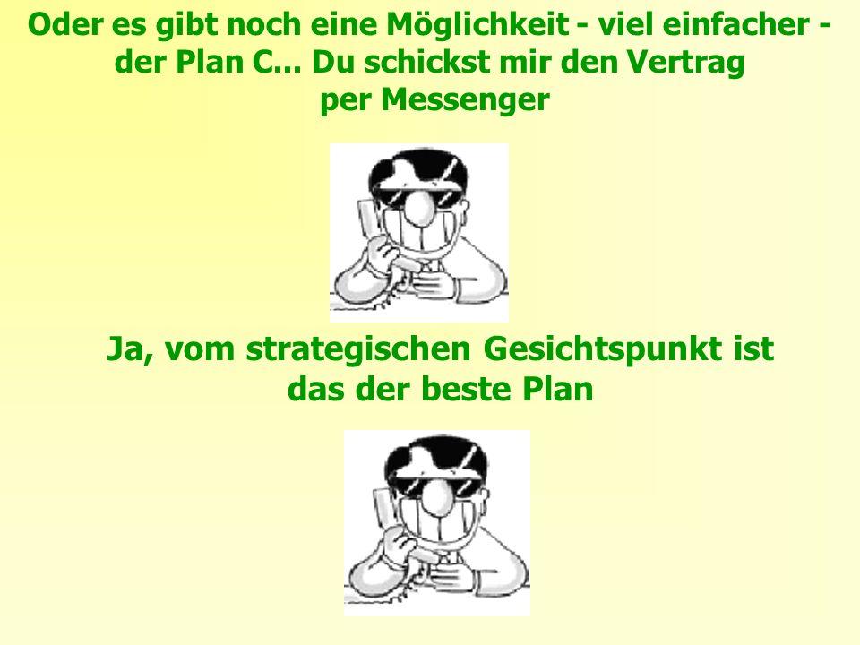 Ja, vom strategischen Gesichtspunkt ist das der beste Plan