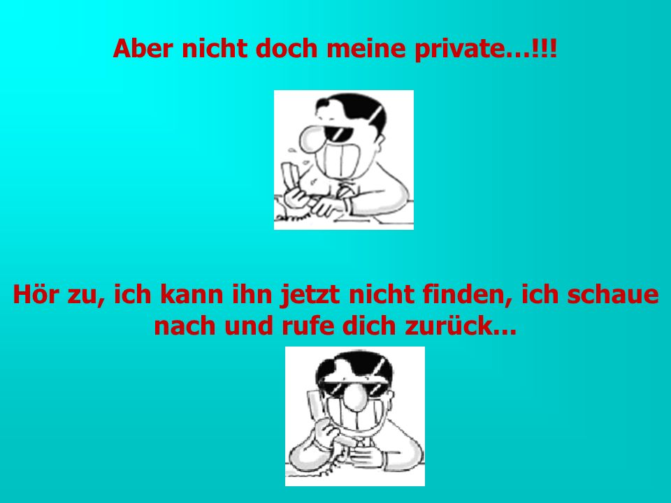 Aber nicht doch meine private…!!!