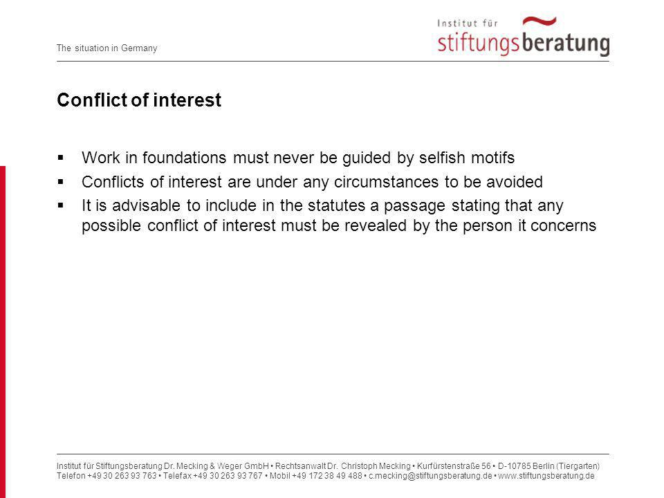 Conflict of interest Work in foundations must never be guided by selfish motifs. Conflicts of interest are under any circumstances to be avoided.