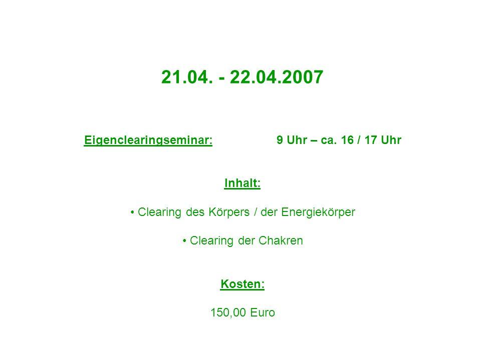21.04. - 22.04.2007 Eigenclearingseminar: 9 Uhr – ca. 16 / 17 Uhr