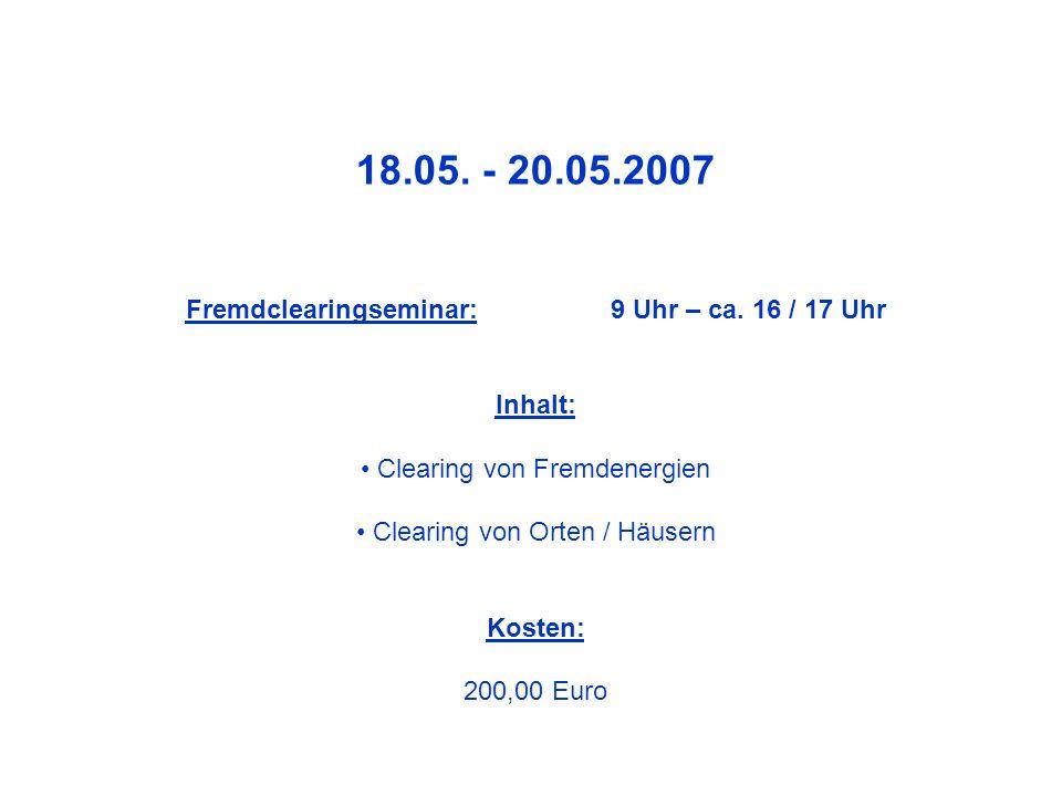 18.05. - 20.05.2007 Fremdclearingseminar: 9 Uhr – ca. 16 / 17 Uhr