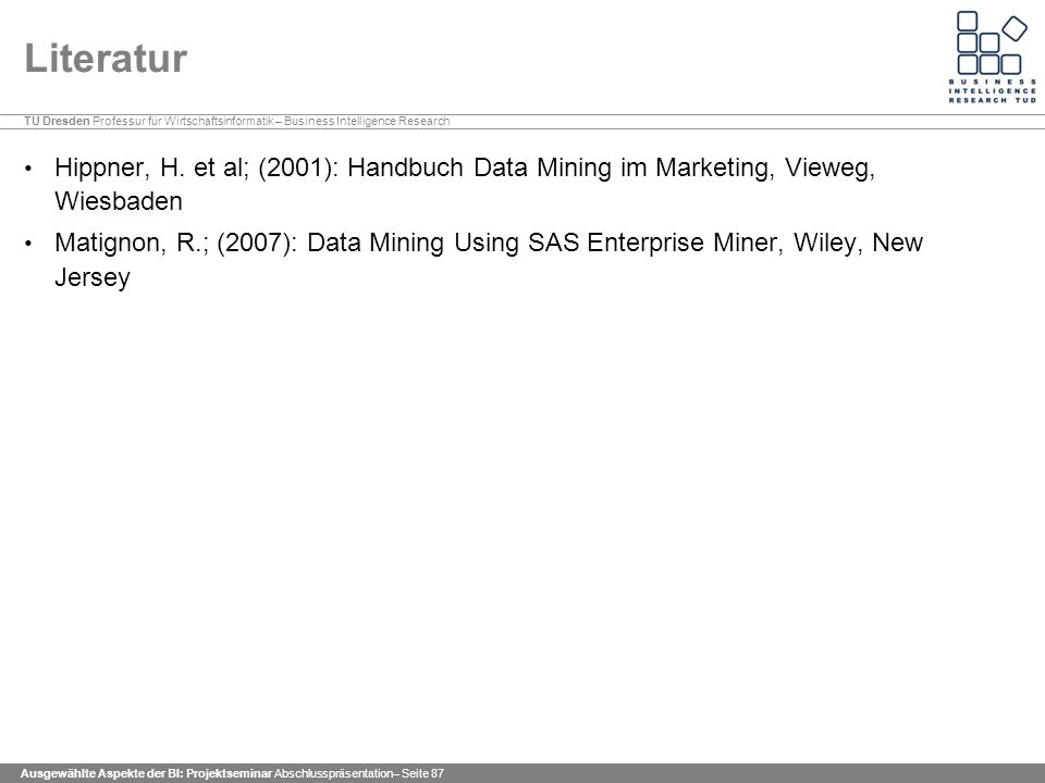 Literatur Hippner, H. et al; (2001): Handbuch Data Mining im Marketing, Vieweg, Wiesbaden.