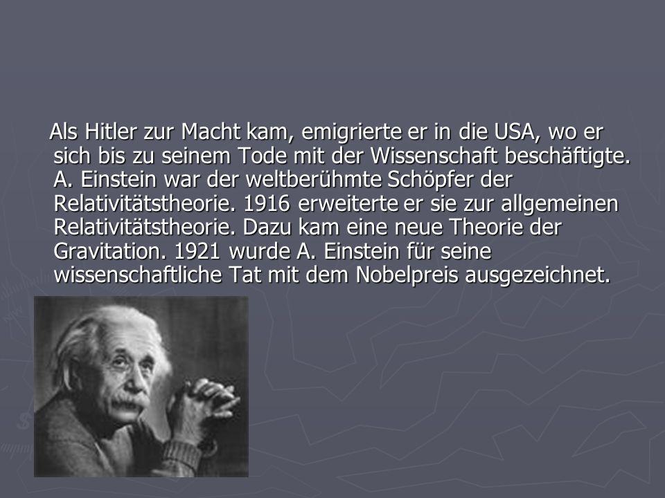 Als Hitler zur Macht kam, emigrierte er in die USA, wo er sich bis zu seinem Tode mit der Wissenschaft beschäftigte.
