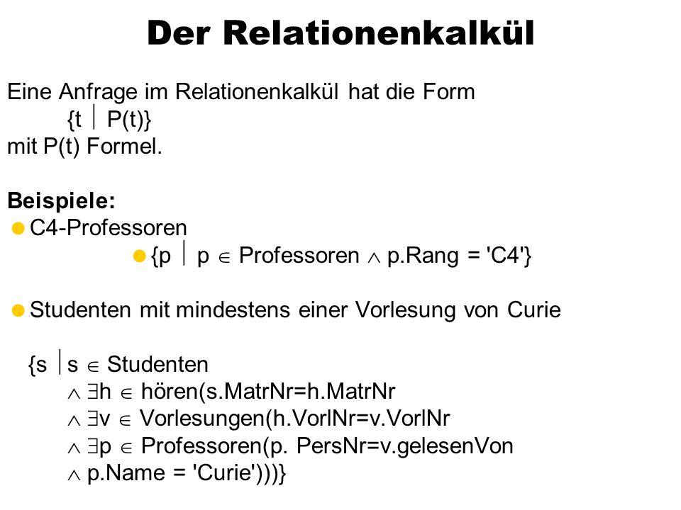 Der Relationenkalkül Eine Anfrage im Relationenkalkül hat die Form