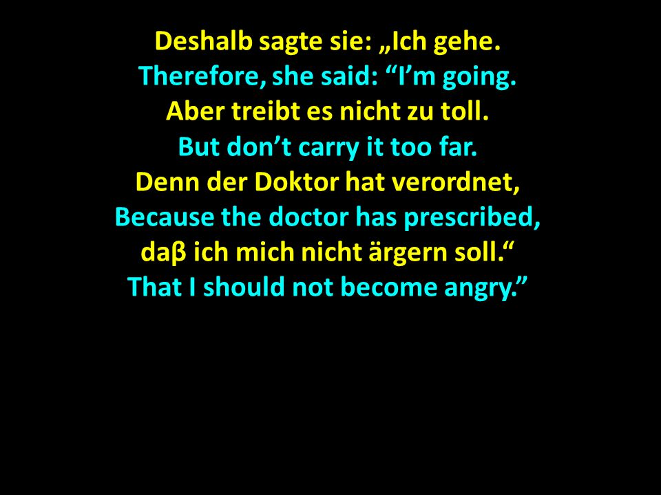 "Deshalb sagte sie: ""Ich gehe. Therefore, she said: I'm going."