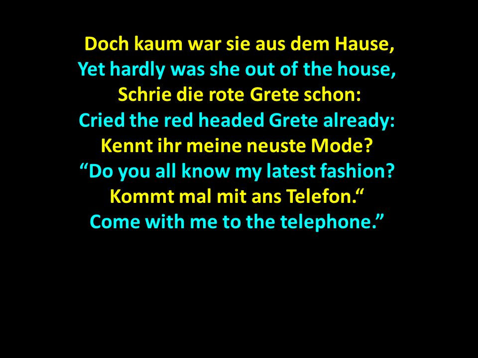 Doch kaum war sie aus dem Hause, Yet hardly was she out of the house,