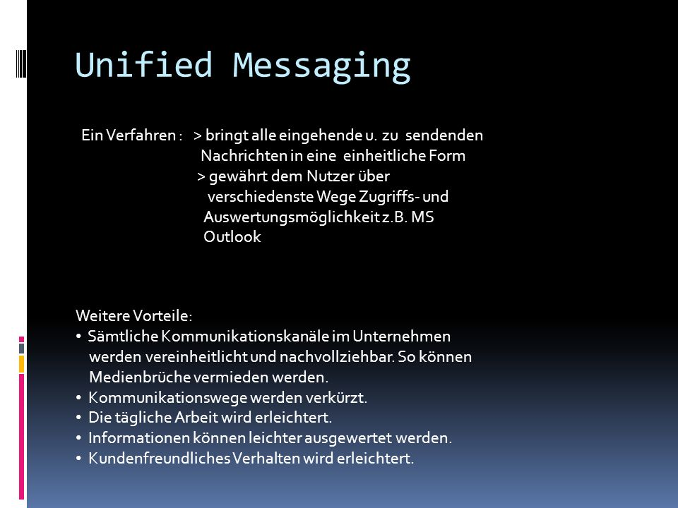 Unified Messaging Ein Verfahren : > bringt alle eingehende u. zu sendenden. Nachrichten in eine einheitliche Form.
