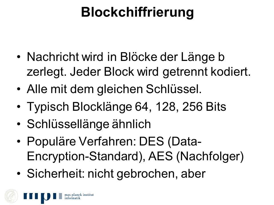 Blockchiffrierung Nachricht wird in Blöcke der Länge b zerlegt. Jeder Block wird getrennt kodiert. Alle mit dem gleichen Schlüssel.