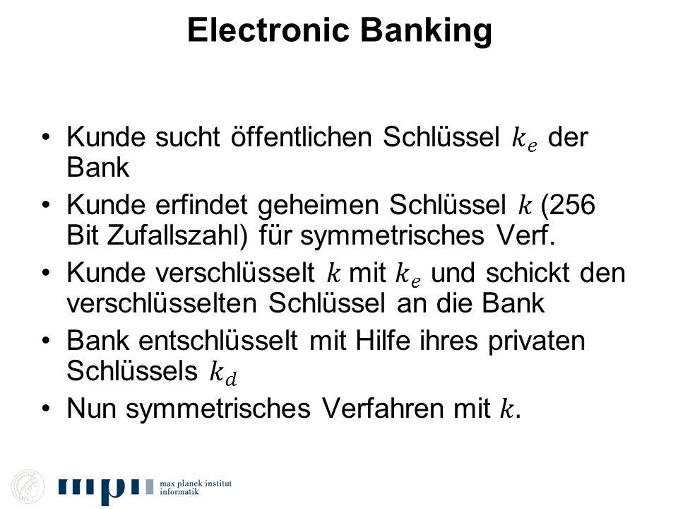 Electronic Banking Kunde sucht öffentlichen Schlüssel 𝑘 𝑒 der Bank