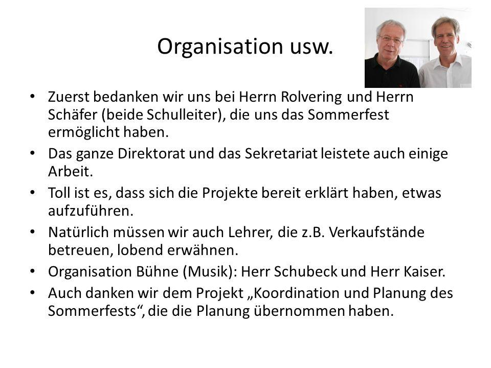 Organisation usw. Zuerst bedanken wir uns bei Herrn Rolvering und Herrn Schäfer (beide Schulleiter), die uns das Sommerfest ermöglicht haben.