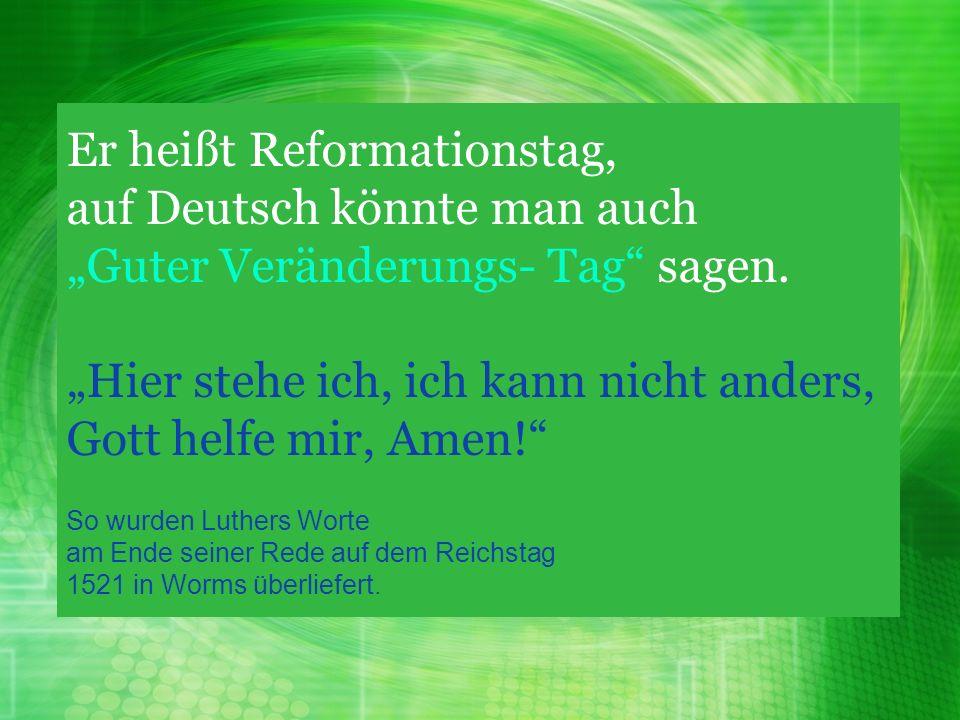 Er heißt Reformationstag, auf Deutsch könnte man auch