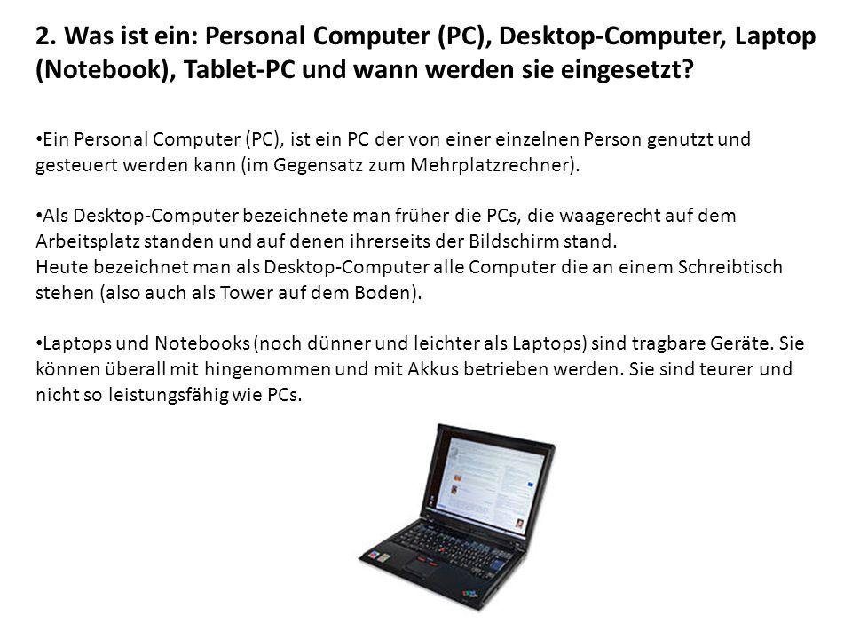 2. Was ist ein: Personal Computer (PC), Desktop-Computer, Laptop (Notebook), Tablet-PC und wann werden sie eingesetzt