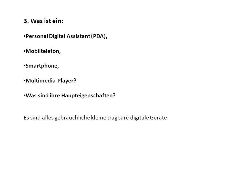 3. Was ist ein: Personal Digital Assistant (PDA), Mobiltelefon,