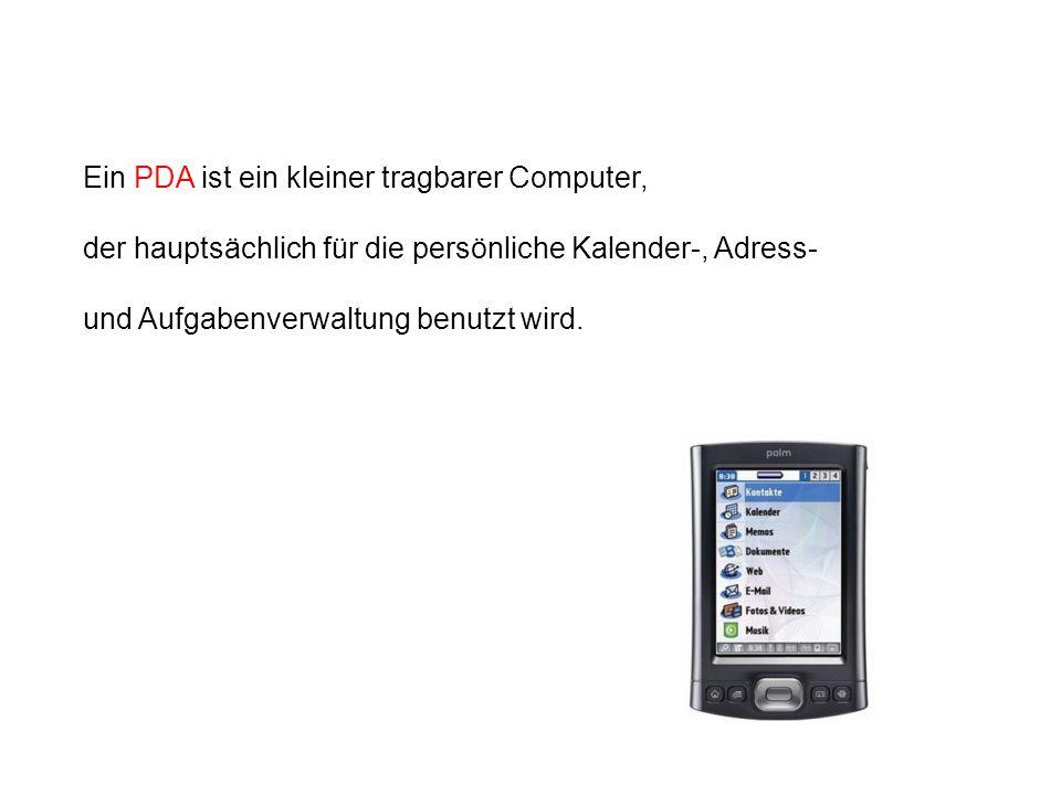 Ein PDA ist ein kleiner tragbarer Computer,