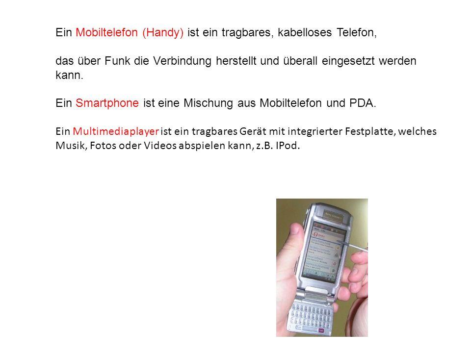 Ein Mobiltelefon (Handy) ist ein tragbares, kabelloses Telefon,