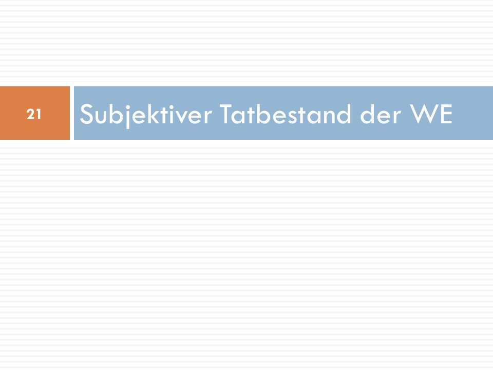 Subjektiver Tatbestand der WE