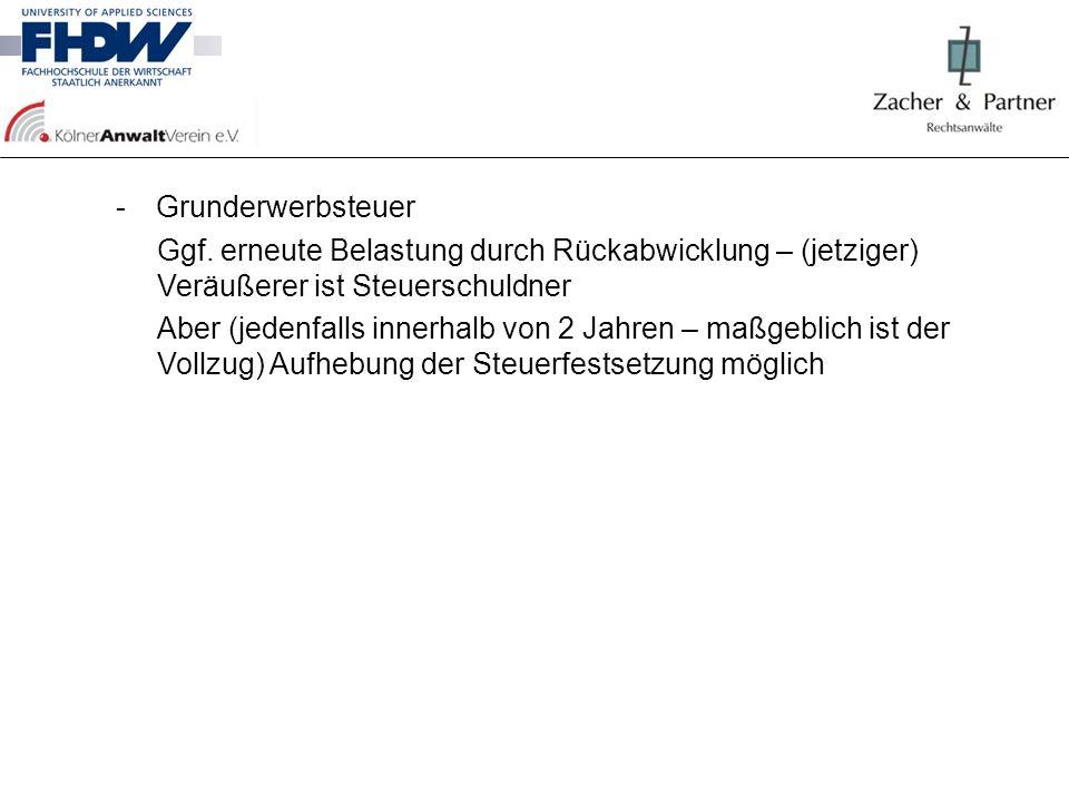 Grunderwerbsteuer Ggf. erneute Belastung durch Rückabwicklung – (jetziger) Veräußerer ist Steuerschuldner.