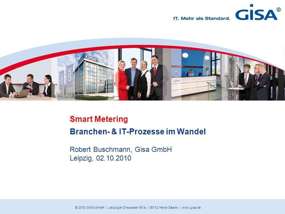 Smart Metering Branchen- & IT-Prozesse im Wandel Robert Buschmann, Gisa GmbH Leipzig, 02.10.2010