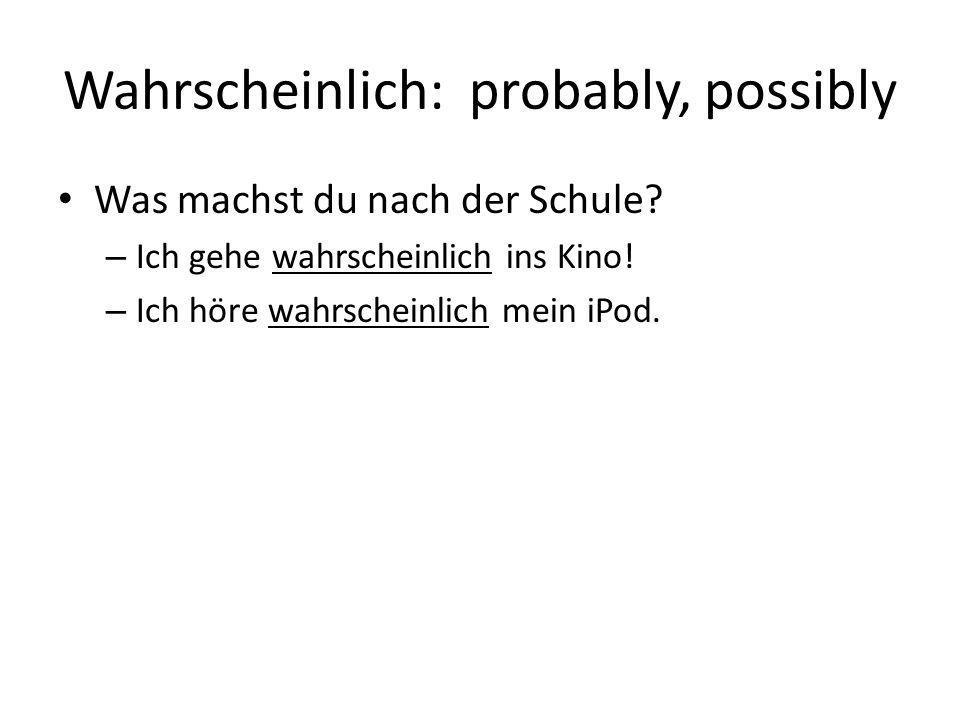Wahrscheinlich: probably, possibly