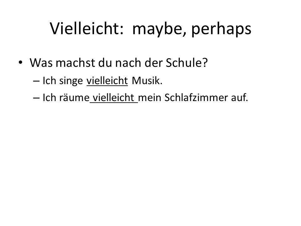Vielleicht: maybe, perhaps
