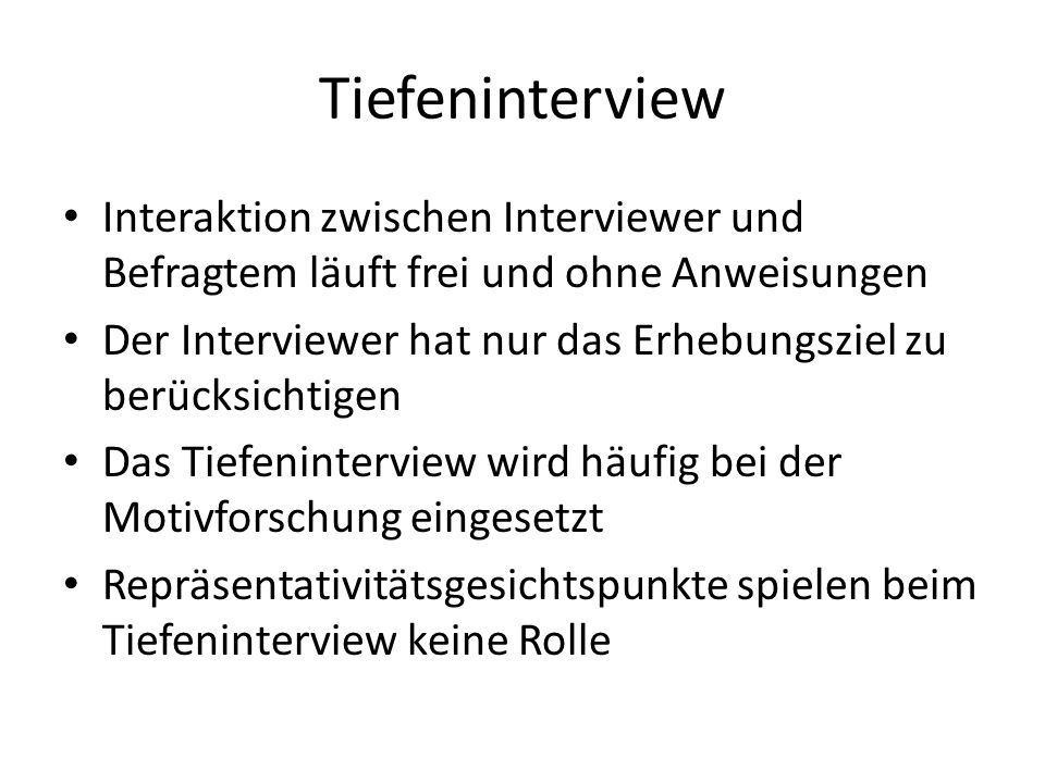TiefeninterviewInteraktion zwischen Interviewer und Befragtem läuft frei und ohne Anweisungen.
