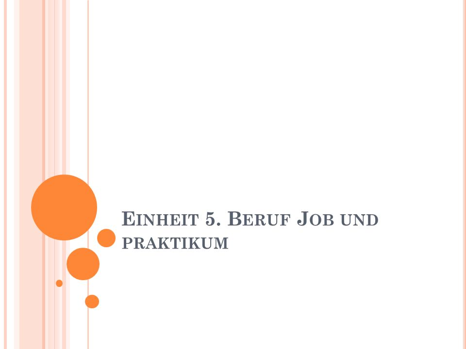 Einheit 5. Beruf Job und praktikum