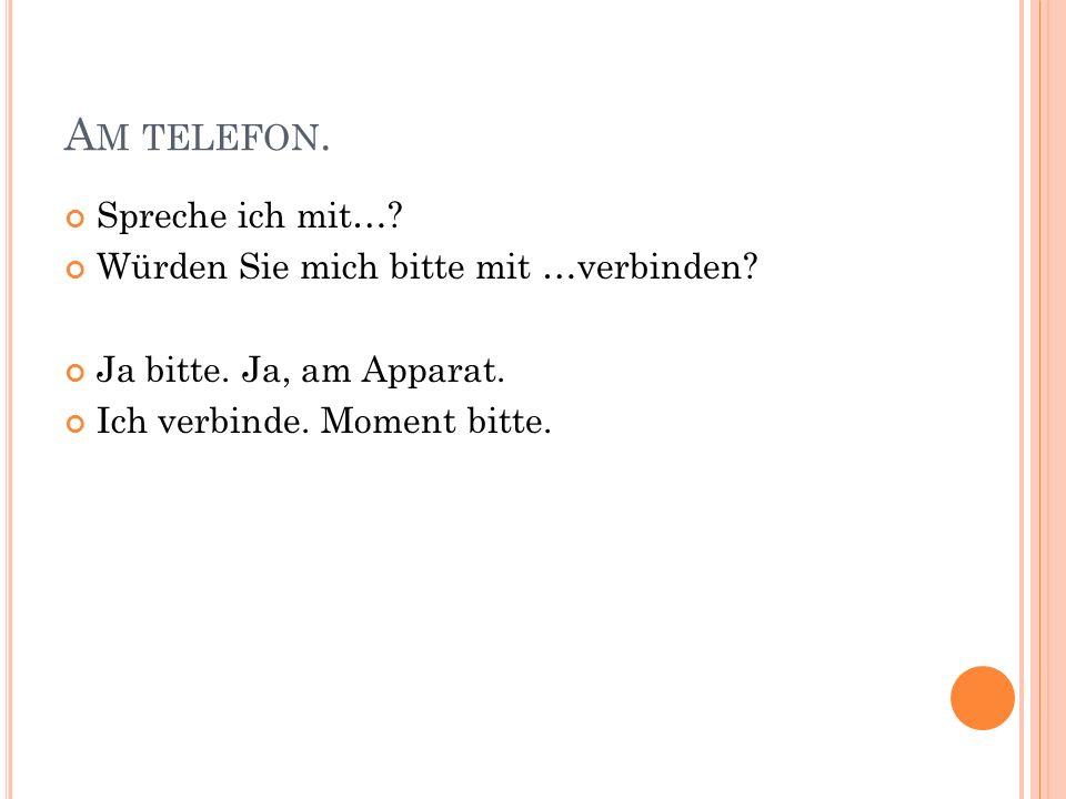 Am telefon. Spreche ich mit… Würden Sie mich bitte mit …verbinden