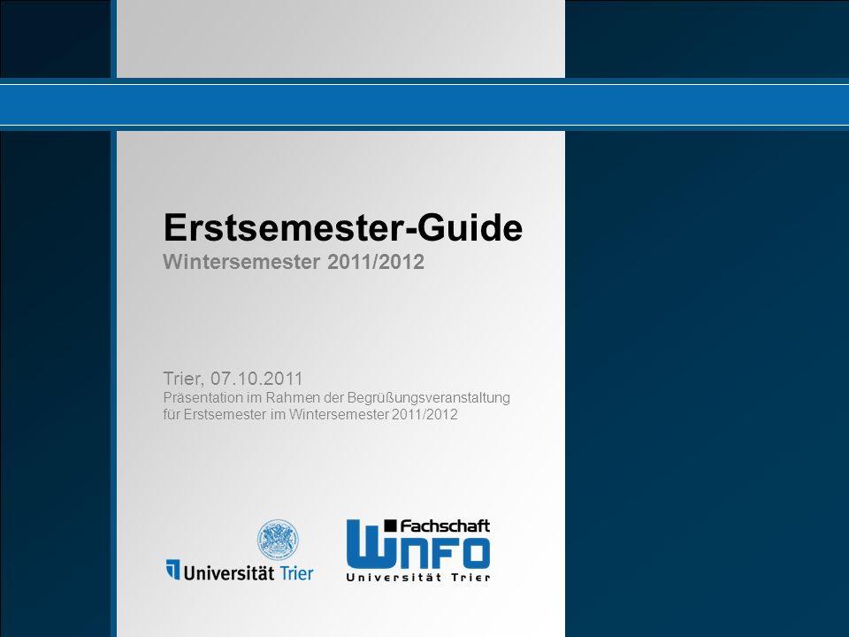 Erstsemester-Guide Wintersemester 2011/2012 Trier, 07.10.2011