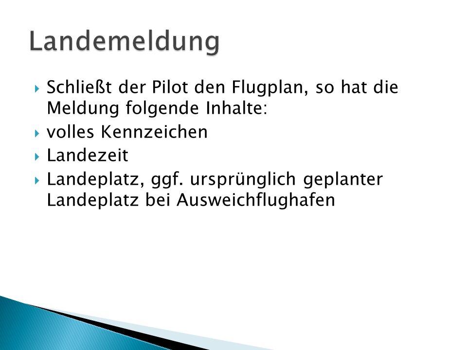 LandemeldungSchließt der Pilot den Flugplan, so hat die Meldung folgende Inhalte: volles Kennzeichen.